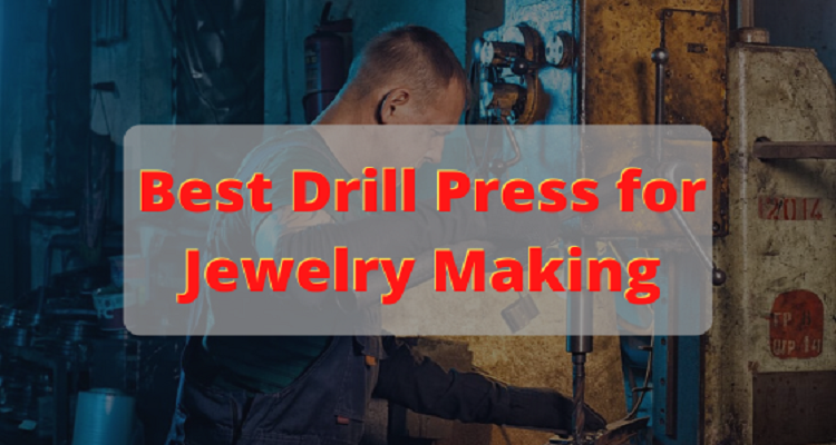 Best drill press for jewelry making